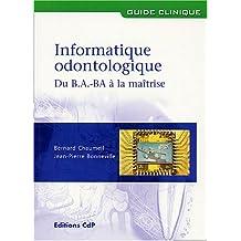 Informatique Odontologique: du B.a.-ba a Maitrise (guide Clinique