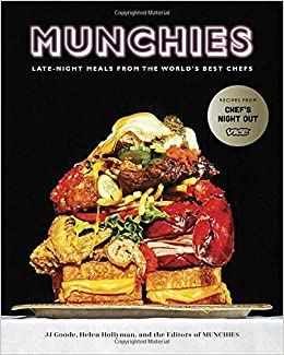 MUNCHIES Late Night Meals From The Worlds Best Chefs JJ Goode Helen Hollyman Editors Of 9780399580086 Amazon Books