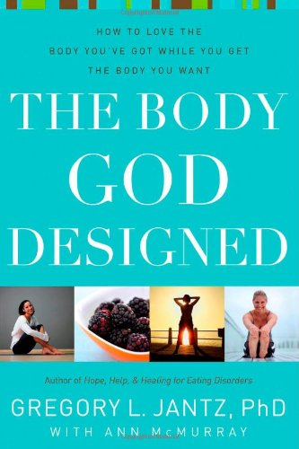 Download The Body God Designed: How to love the body you've got while you get the body you want ebook