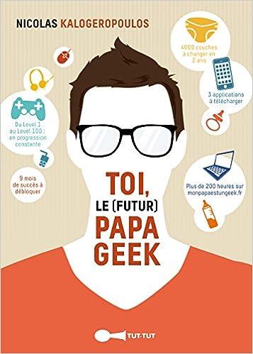 Amazon Fr Toi Le Futur Papa Geek Nicolas