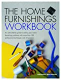img - for The Home Furnishings Workbook: An Authoritative Guide to Solving All of Your Home Furnishing Problems with 100 Professional Techniques and 25 Original Projects book / textbook / text book