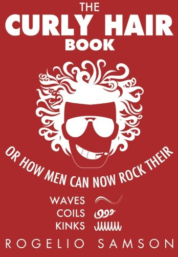 The Curly Hair Book: Or How Men Can Now Rock Their Waves, Coils And Kinks (Cool Hairstyles For Men With Curly Hair)