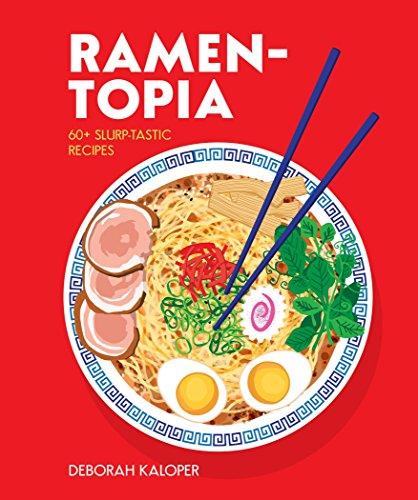 Ramen-topia: 60+ Slurp-tastic Recipes by Deborah Kaloper