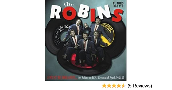 The Robins - I Must Be Dreamin: The Robins on RCA Crown and Spark 1953-55 - Amazon.com Music