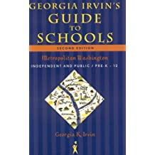 Georgia Irvin's Guide to Schools: Metropolitan Washington, Independent and Public / Pre-K-12