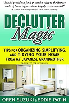 DeClutter Magic : Tips for Organizing, Simplifying, and Tidying your Home from my Japanese Grandmother: Organized for Life Series by [Suzuki, Oren, Patin, Eddie J]
