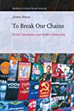 To Break Our Chains : Social Cohesiveness and Modern Democracy, Braun, Jerome, 9004190279