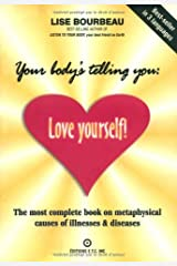 Your Body's Telling You: Love Yourself!: The most complete book on metaphysical causes of illnesses & diseases Paperback