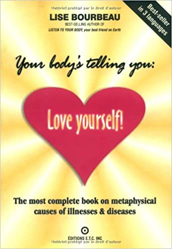 Your bodys telling you love yourself the most complete book on your bodys telling you love yourself the most complete book on metaphysical causes of illnesses diseases lise bourbeau 9782920932173 amazon solutioingenieria Images