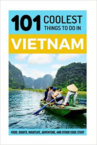 Vietnam: Vietnam Travel Guide: 101 Coolest Things to Do in Vietnam