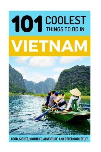 Vietnam: Vietnam Travel Guide: 101 Coolest Things to Do in Vietnam (Southeast Asia Travel, Backpacking Asia, Hanoi Travel, Saigon Travel, Ho Chi Minh City, Vietnam Tours, Vietnamese Food, Hoi An)