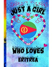 Just A Girl Who Loves Eritrea notebook: Journal and Notebook - Composition Size (6x9) With 120 Lined Pages, Perfect for Journal, Just a girl who loves Eritrea Lovers, notebook For Girl.Womans.Boys And Kids