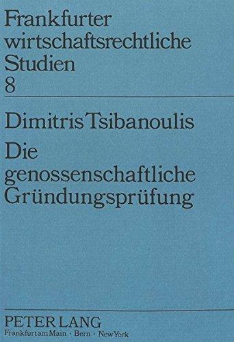 Die genossenschaftliche Gründungsprüfung (Frankfurter wirtschaftsrechtliche Studien) (German Edition) by Peter Lang GmbH, Internationaler Verlag der Wissenschaften
