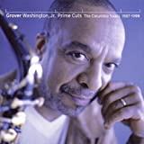 Grover Washington, Jr. Prime Cuts: the Columbia Years 1987-1999