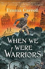 When we were Warriors by Emma Carroll