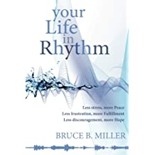 Your Life in Rhythm: Less stress, more Peace, Less frustration, more Fulfillment, Less discouragement, more Hope