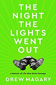 The Night the Lights Went Out: A Memoir of Life After Brain Damage