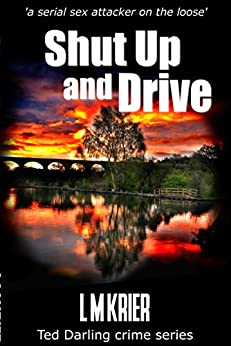 Shut Up and Drive: 'a serial sex attacker on the loose' (Ted Darling crime series Book 5) by [Krier, L M]