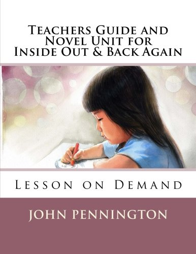 Teachers Guide and Novel Unit for Inside Out & Back Again: Lesson on Demand (Lessons on Demand)