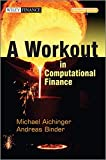 A Workout in Computational Finance, with Website (The Wiley Finance Series)