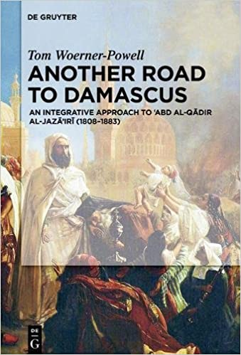 Another Road to Damascus: An Integrative Approach to 'Abd Al-Qadir Al-Jaza' iri (1808-1883): Amazon.co.uk: Woerner-Powell, Tom: 9783110496994: Books