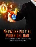 NETWORKING Y EL PODER DEL DAR: HISTORIAS DE ÉXITO, EMPRESARIOS DE ALTO DESEMPEÑO (Spanish Edition)