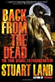 Back from the Dead: the true sequel to Frankenstein, Stuart Land, 1466400080
