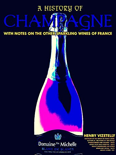 A History of Champagne: With Notes on the Other Sparkling Wines of France (Illustrations) by Henry Vizetelly