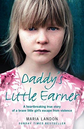 Read Online Daddy's Little Earner: A heartbreaking true story of a brave little girl's escape from violence pdf