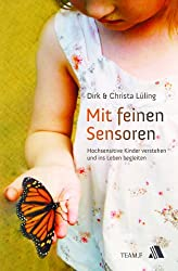 Mit feinen Sensoren: Hochsensitive Kinder erkennen und ins Leben begleiten