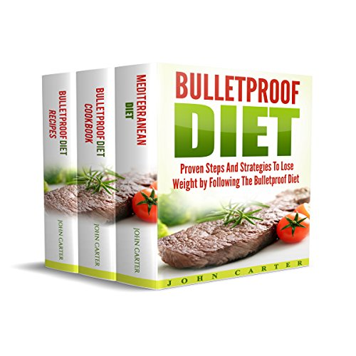 Bulletproof Diet: 3 Manuscripts: Bulletproof Diet Guide, Bulletproof Diet Cookbook and Bulletproof Diet Recipes by John Carter