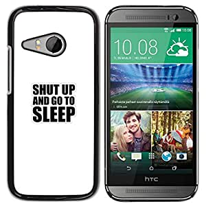 // PHONE CASE GIFT // Duro Estuche protector PC Cáscara Plástico Carcasa Funda Hard Protective Case for HTC ONE MINI 2 / M8 MINI / Shut Up And Go To Sleep - Funny Typography /