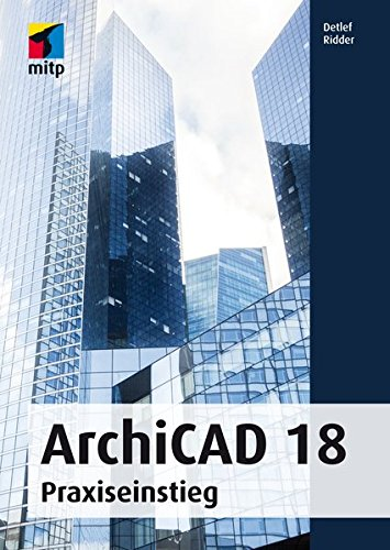 ArchiCAD 18: Praxiseinstieg (mitp Grafik) Broschiert – 13. November 2014 Detlef Ridder 3826697561 Anwendungs-Software Architektur
