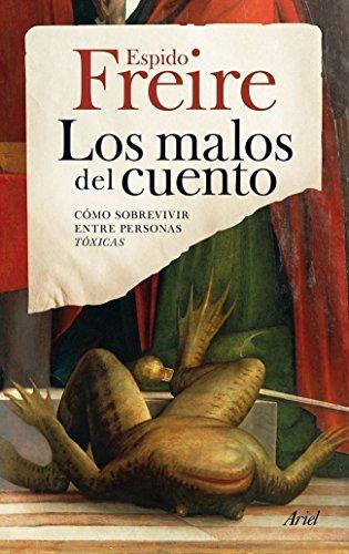 Los malos del cuento: Cómo sobrevivir entre personas tóxicas (Spanish Edition)