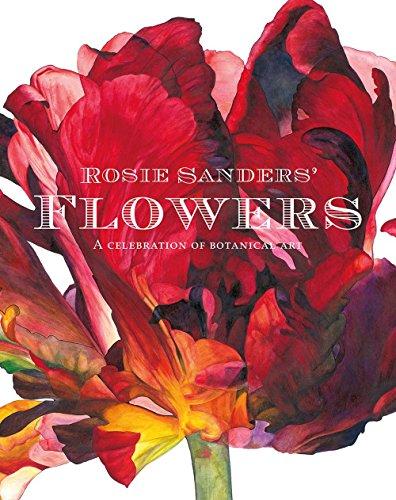 Rosie Sanders' Flowers: A Celebration Of Botanical Art