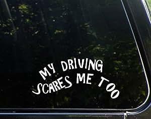 "My Driving Scares Me - 8""x 3 3/4"" - Vinyl Die Cut Decal / Bumper Sticker For Windows, Trucks, Cars, Laptops, Etc."