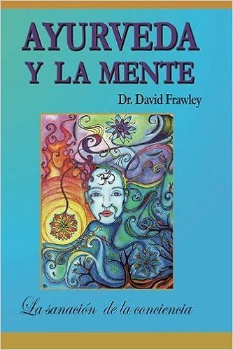 Ayurveda y la mente: la sanación de la conciencia: La ...