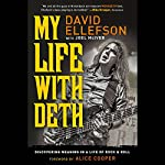 My Life with Deth: Discovering Meaning in a Life of Rock and Roll | David Ellefson,Joel McIver