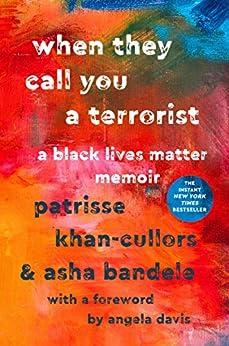 When They Call You a Terrorist: A Black Lives Matter Memoir by [Khan-Cullors, Patrisse, bandele, asha]