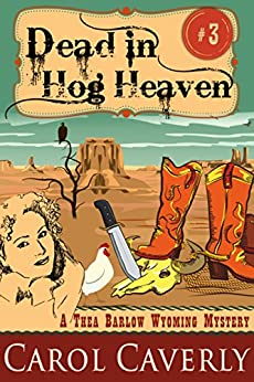 Dead in Hog Heaven (A Thea Barlow Cozy Mystery, Book 3) by [Caverly, Carol]