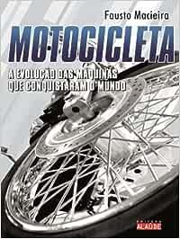Motocicleta. A Evolução Das Maquinas Que Conquistaram O Mundo (Em Portuguese do Brasil)
