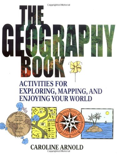 The Geography Book: Activities for Exploring, Mapping, and