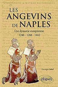 Les Angevins de Naples Une Dynastie Européenne 1246-1266-1442 par Georges Jehel
