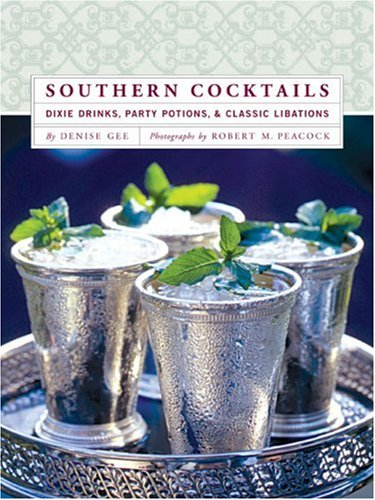 Southern Cocktails: Dixie Drinks, Party Potions, and Classic Libations by Denise Gee