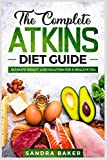 The Complete Atkins Diet Guide: Ultimate Weight Loss Solution for a Healthy You