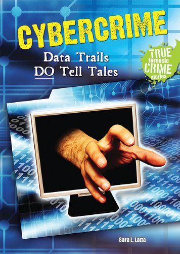 Download Cybercrime: Data Trails Do Tell Tales (True Forensic Crime Stories (Paperback)) PDF