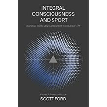 Integral Consciousness and Sport: Unifying Body, Mind, and Spirit Through Flow