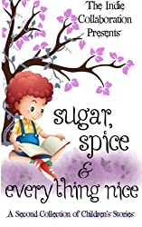 Sugar, Spice and Everything Nice: A Second Children's Story Collection (The Indie Collaboration Presents) (Volume 9)