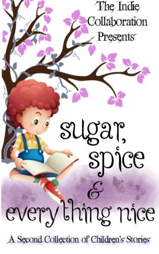 Download Sugar, Spice and Everything Nice: A Second Children's Story Collection (The Indie Collaboration Presents) (Volume 9) ebook