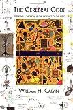 The Cerebral Code, William H. Calvin, 0262032414